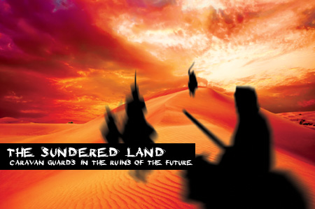 The Sundered Land: Caravan Guards in the Ruins of the Future